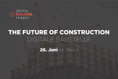 The Future of Construction: Digitale Baustelle - 26.06.2019 - München